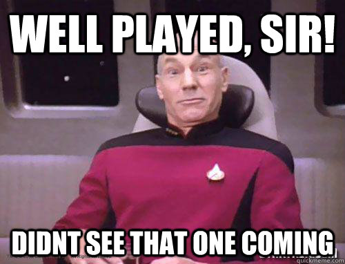 Picard: Well Played Sir!